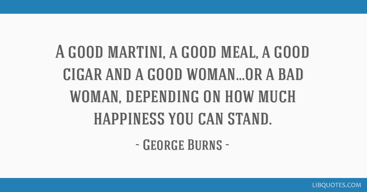 george burns quote lbz8j6x Martini Quotes To Live By