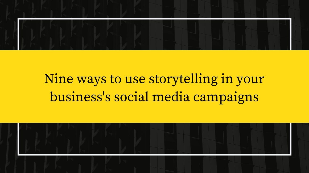 Nine Ways To Use Storytelling In Your Business`s Social Media Campaigns photo