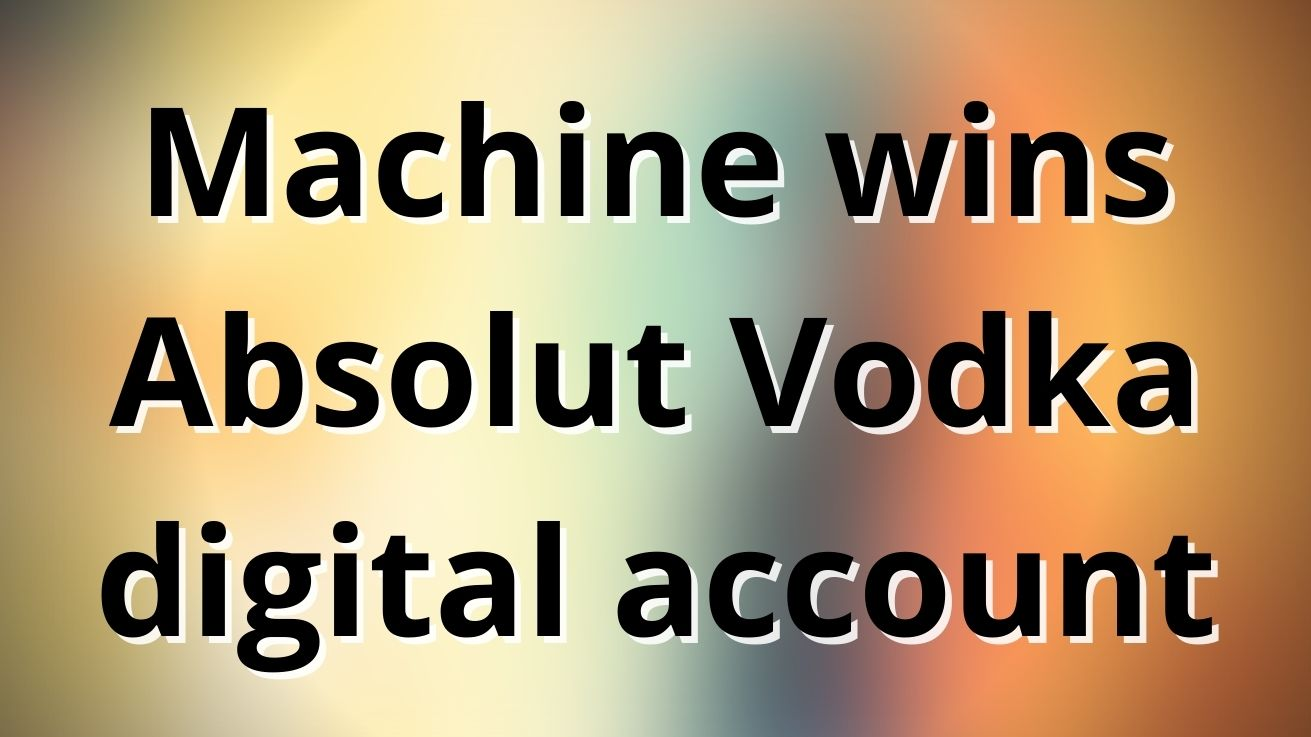 Machine Wins Absolut Vodka Digital Account photo