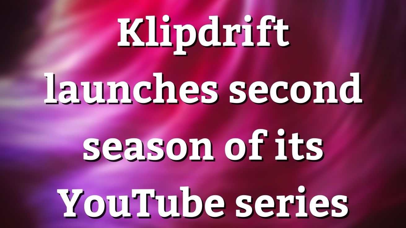 Klipdrift Launches Second Season Of Its Youtube Series photo