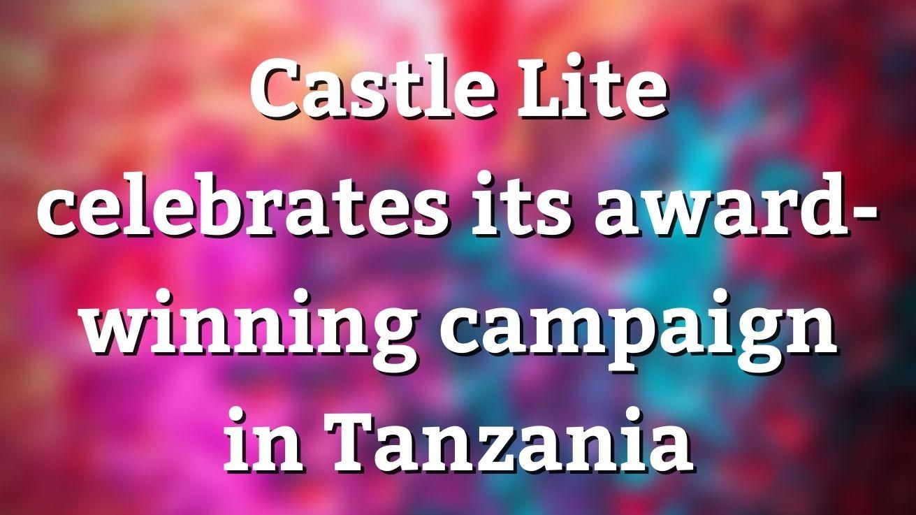 Castle Lite Celebrates Its Award-winning Campaign In Tanzania photo